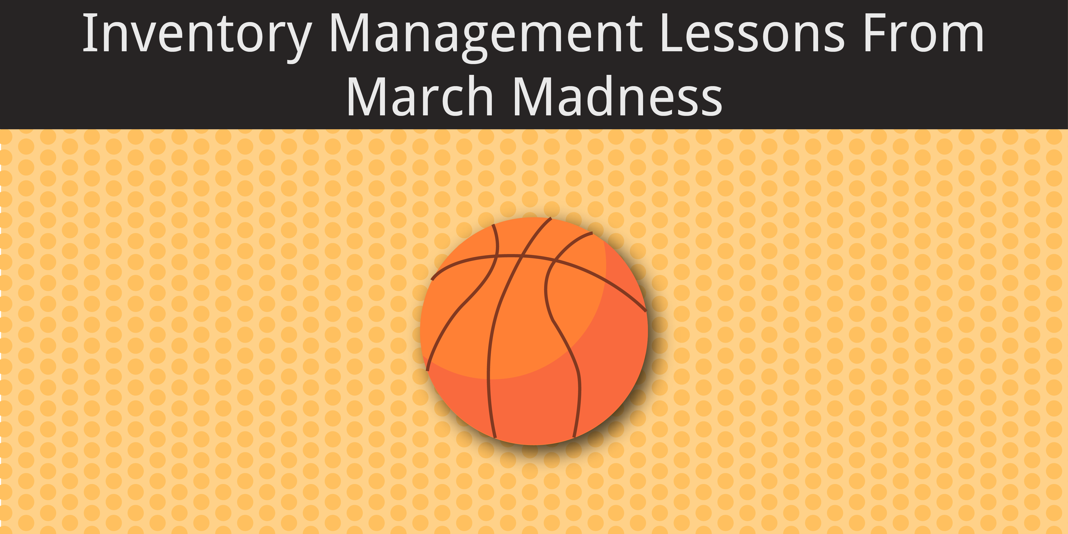 inventory-management-lessons-from-march-madness-01